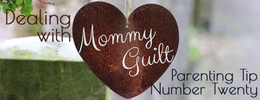 Dealing with Mommy Guilt :: Parenting Tip Number Twenty