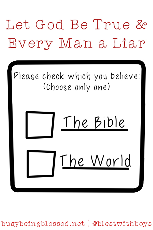 Let God Be True and Every Man a Liar @ BusyBeingBlessed.net