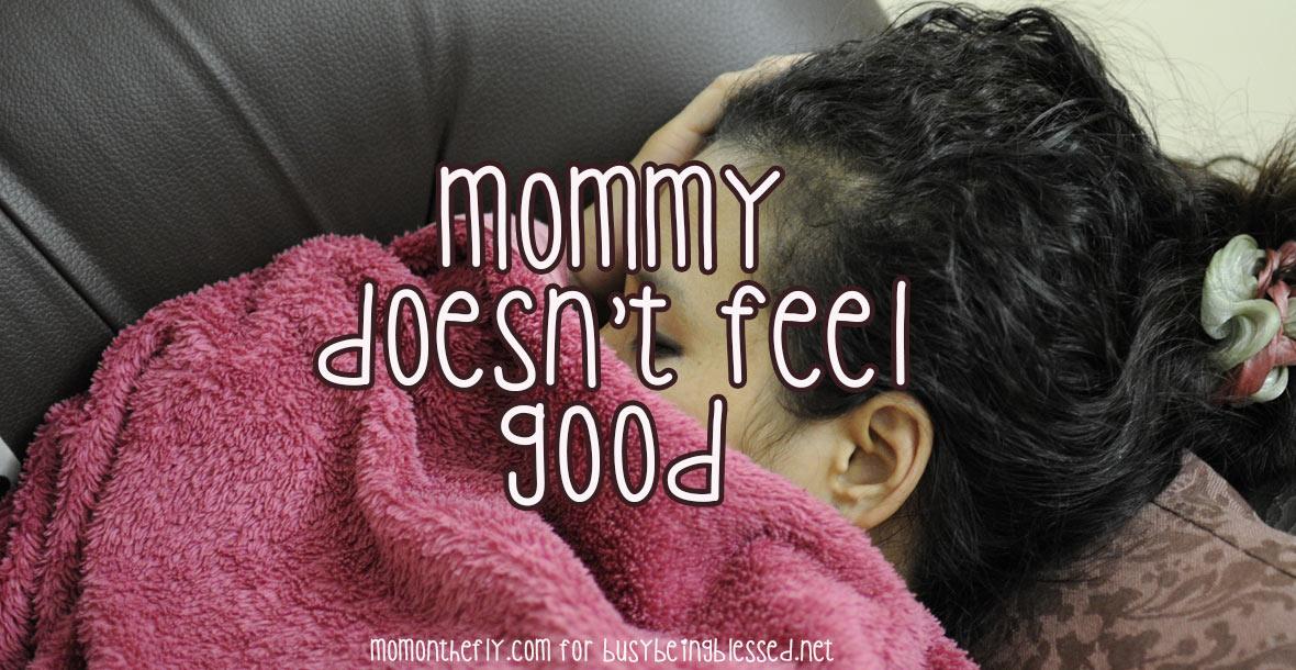 Mommy Doesn't Feel Good