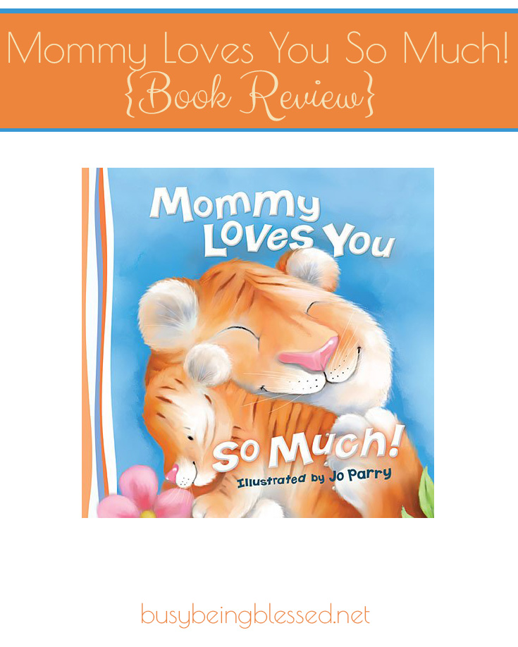 Mommy-Loves-You-So-Much-Book-Review-Busy-Being-Blessed-net