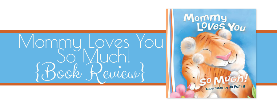 Mommy Loves You So Much {Book Review}