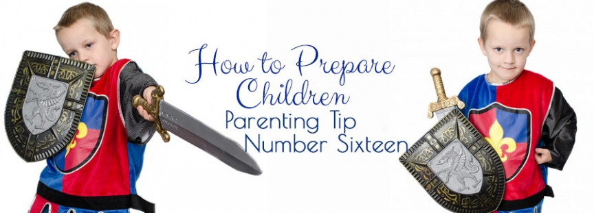 How to Prepare Children :: Parenting Tip Number Sixteen