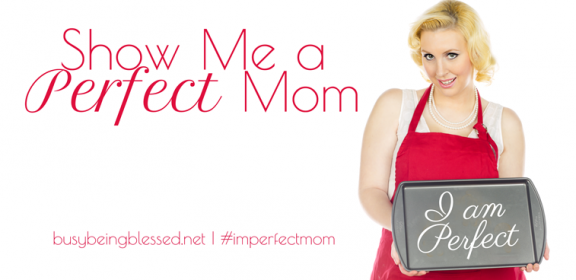 Show Me a Perfect Mom… {Imperfect Moms Day 1}