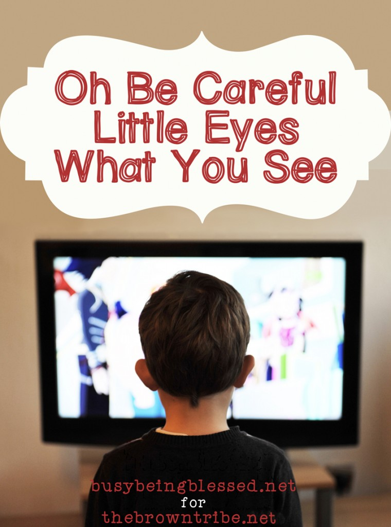Be Careful Little Eyes What You See