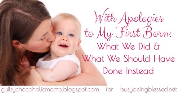 With Apologiesto My First-Born: What We Did, and What We Should Have Done Instead {Imperfect Moms Day 18}