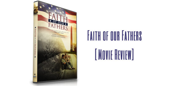 Faith of Our Fathers {Movie Review}
