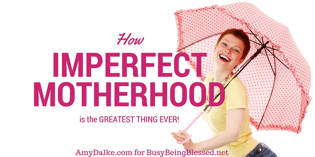 How Imperfect Motherhood is the Greatest Thing Ever!