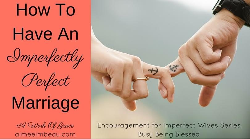How to have a perfectly imperfect marriage