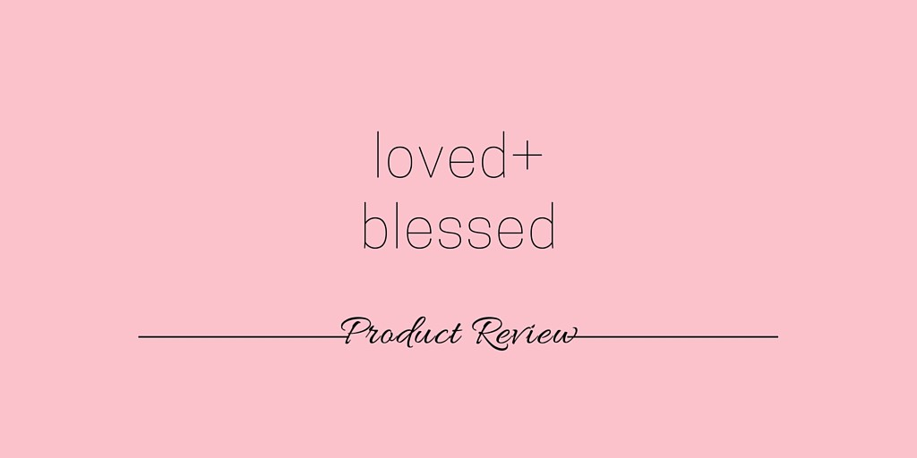 Loved & Blessed {Product Review}