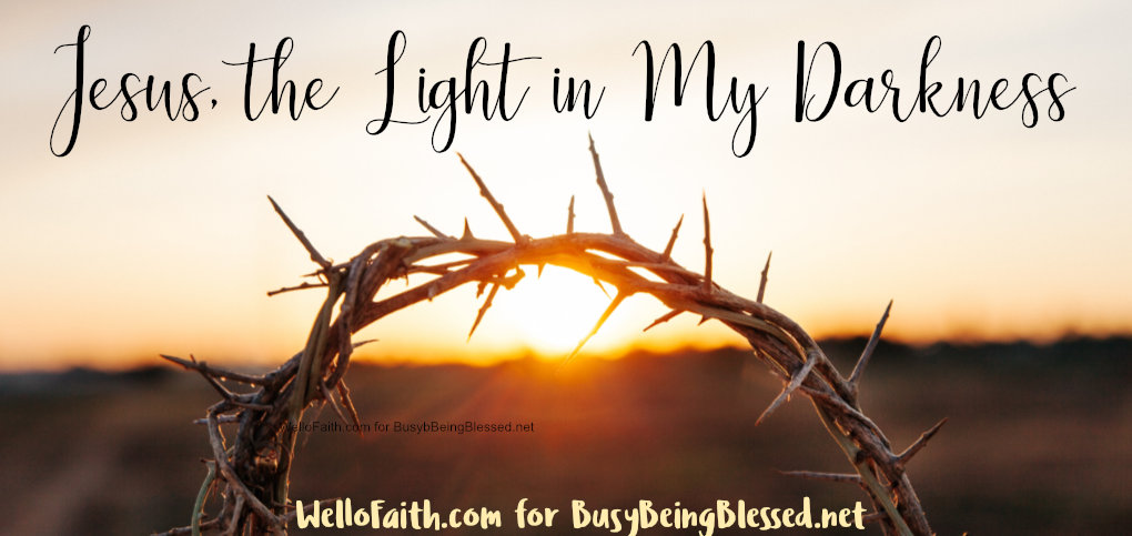 Jesus, the Light in My Darkness