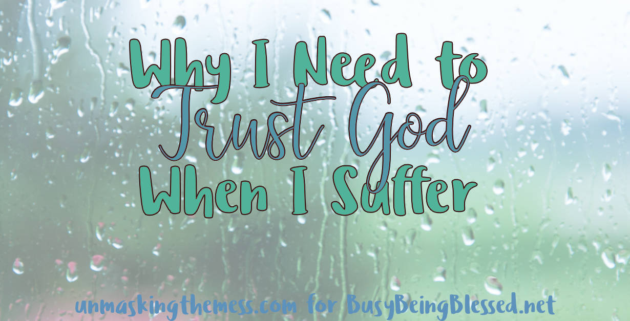 Why I Need to Trust God When I Suffer