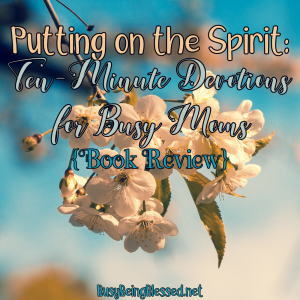 Putting on the Spirit: Ten-Minute Devotions for Busy Moms {Book Review}